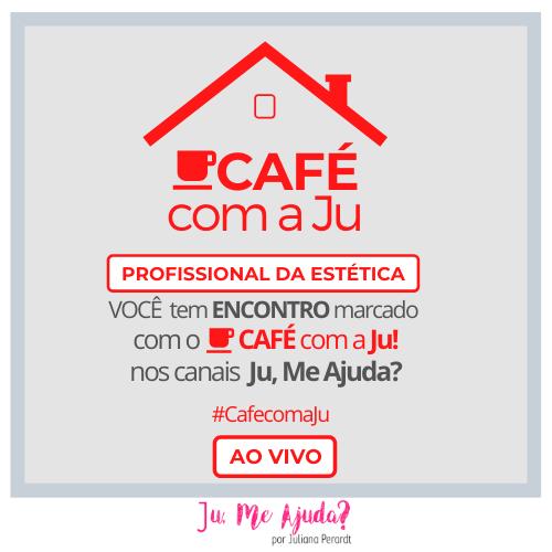 Profissional da Estética VOCÊ tem ENCONTRO marcado com o CAFÉ com a Ju! nos canais Ju, Me Ajuda_ (24)